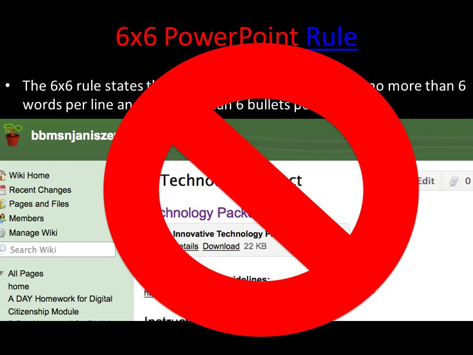 6x6 PowerPoint Rule Rule The 6x6 rule states that on each slide there should be no more than 6 words per line and no more than 6 bullets per slide.