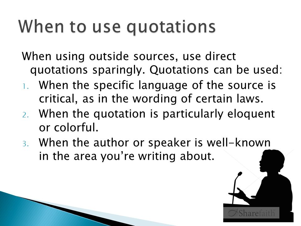 When using outside sources, use direct quotations sparingly.