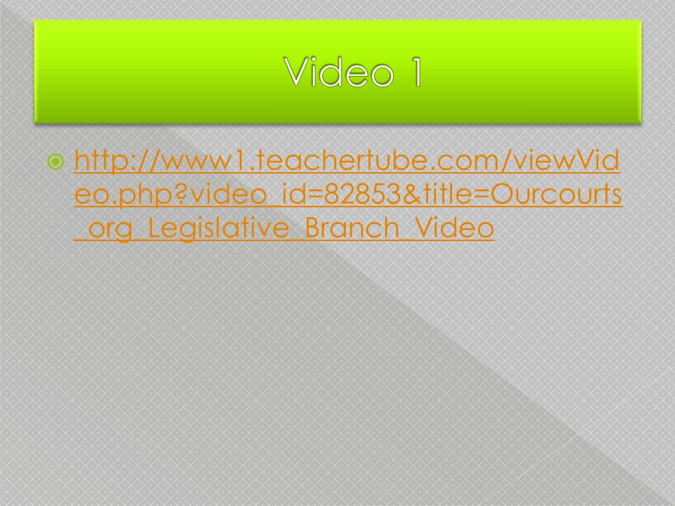  http://www1.teachertube.com/viewVid eo.php?video_id=82853&title=Ourcourts _org_Legislative_Branch_Video http://www1.teachertube.com/viewVid eo.php?video_id=82853&title=Ourcourts _org_Legislative_Branch_Video