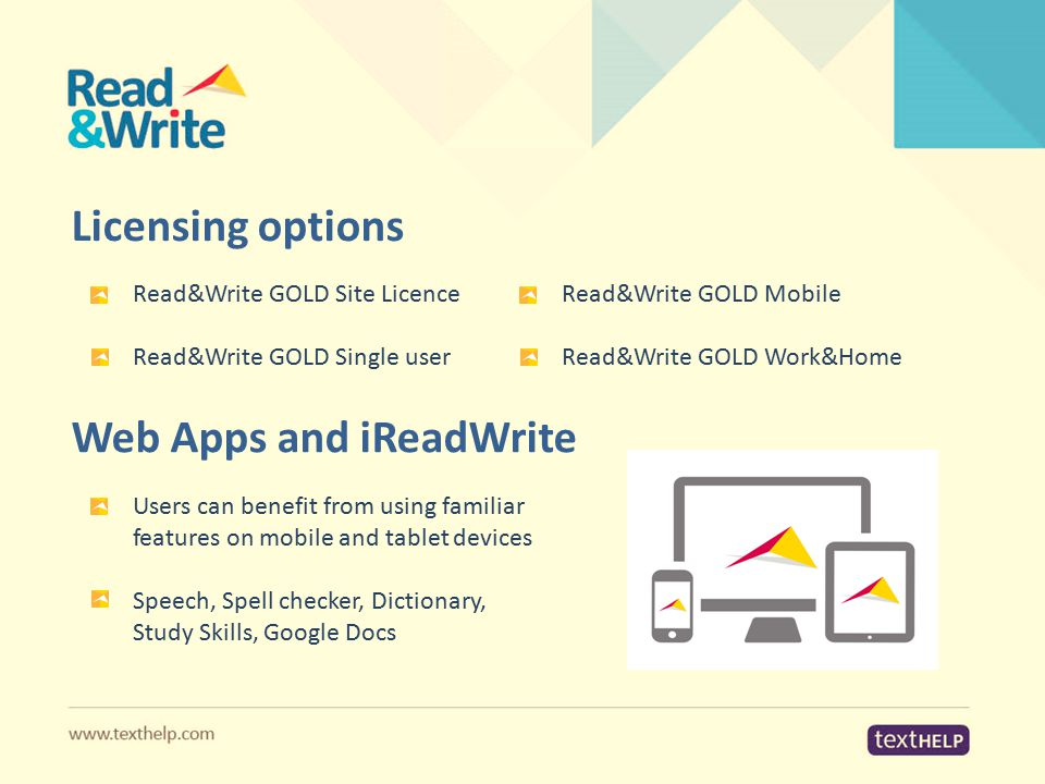 Licensing options Read&Write GOLD Site Licence Read&Write GOLD Single user Read&Write GOLD Mobile Read&Write GOLD Work&Home Web Apps and iReadWrite Us