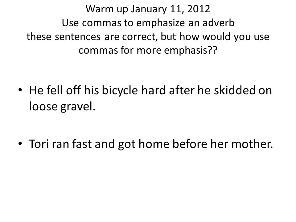 Warm up January 11, 2012 Use commas to emphasize an adverb these sentences are correct, but how would you use commas for more emphasis?.