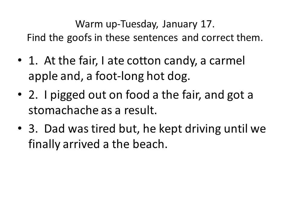 Warm up-Tuesday, January 17. Find the goofs in these sentences and correct them.