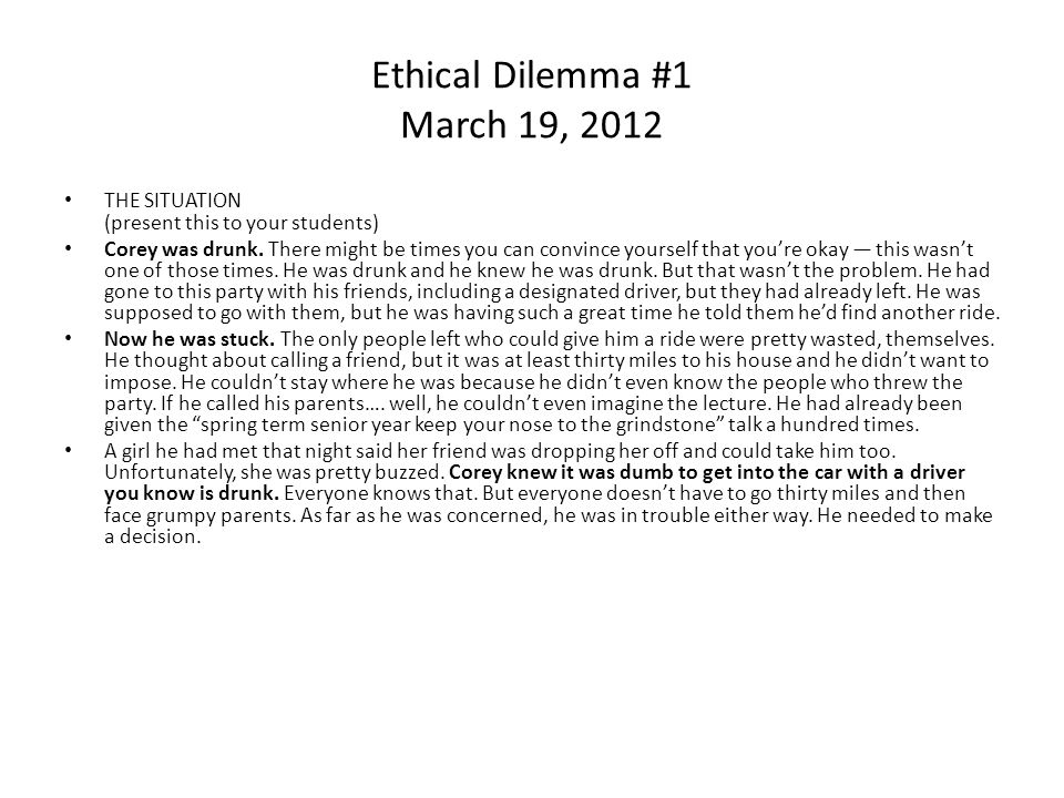 Ethical Dilemma #1 March 19, 2012 THE SITUATION (present this to your students) Corey was drunk.