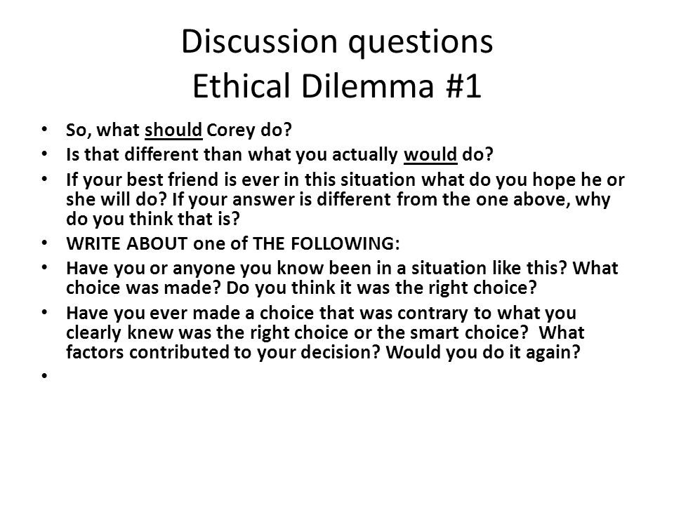 Discussion questions Ethical Dilemma #1 So, what should Corey do.