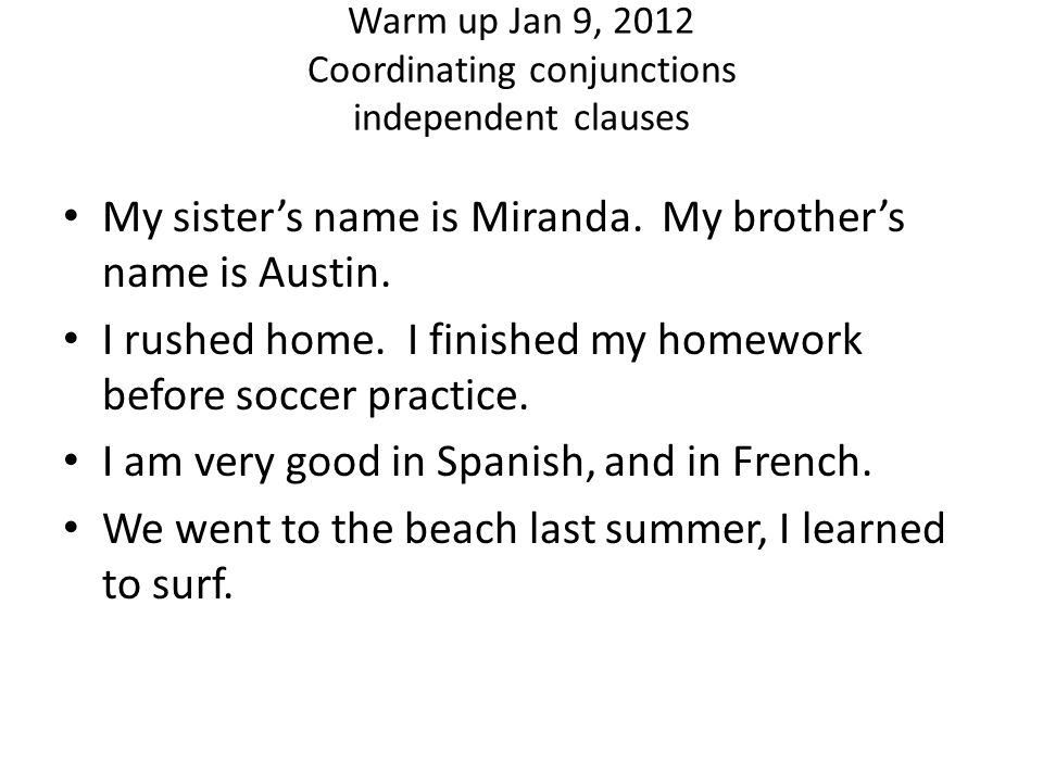Warm up Jan 9, 2012 Coordinating conjunctions independent clauses My sister's name is Miranda.