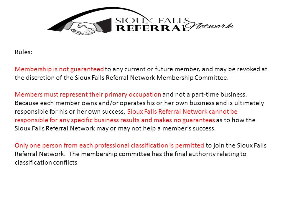 Rules: Membership is not guaranteed to any current or future member, and may be revoked at the discretion of the Sioux Falls Referral Network Membership Committee.