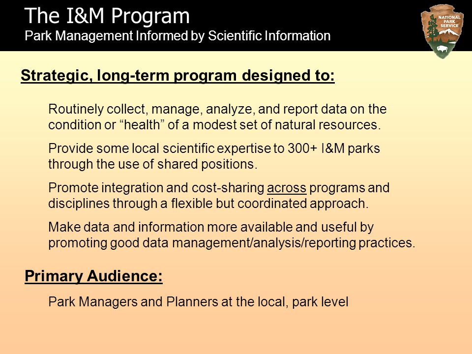 "The I&M Program Park Management Informed by Scientific Information Routinely collect, manage, analyze, and report data on the condition or ""health"" of"