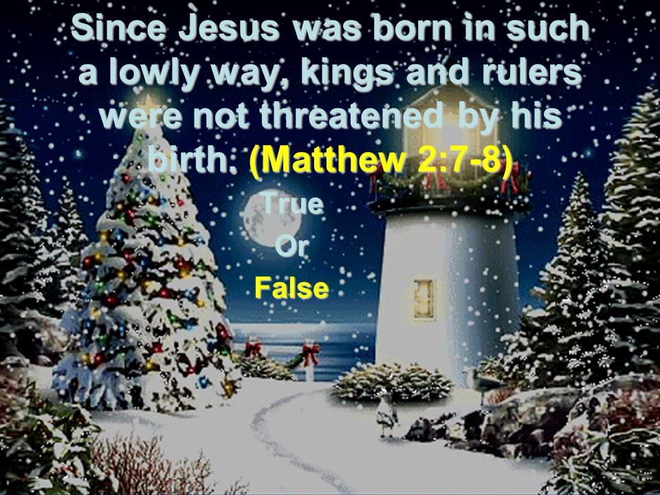 Since Jesus was born in such a lowly way, kings and rulers were not threatened by his birth.