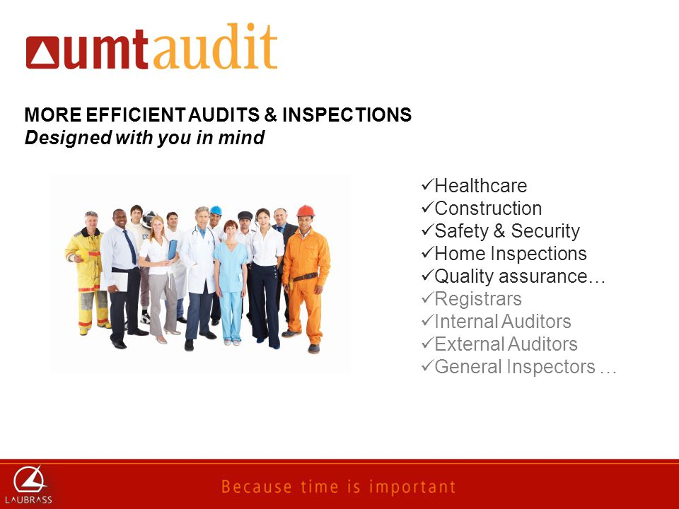 MORE EFFICIENT AUDITS & INSPECTIONS Designed with you in mind Healthcare Construction Safety & Security Home Inspections Quality assurance… Registrars Internal Auditors External Auditors General Inspectors …