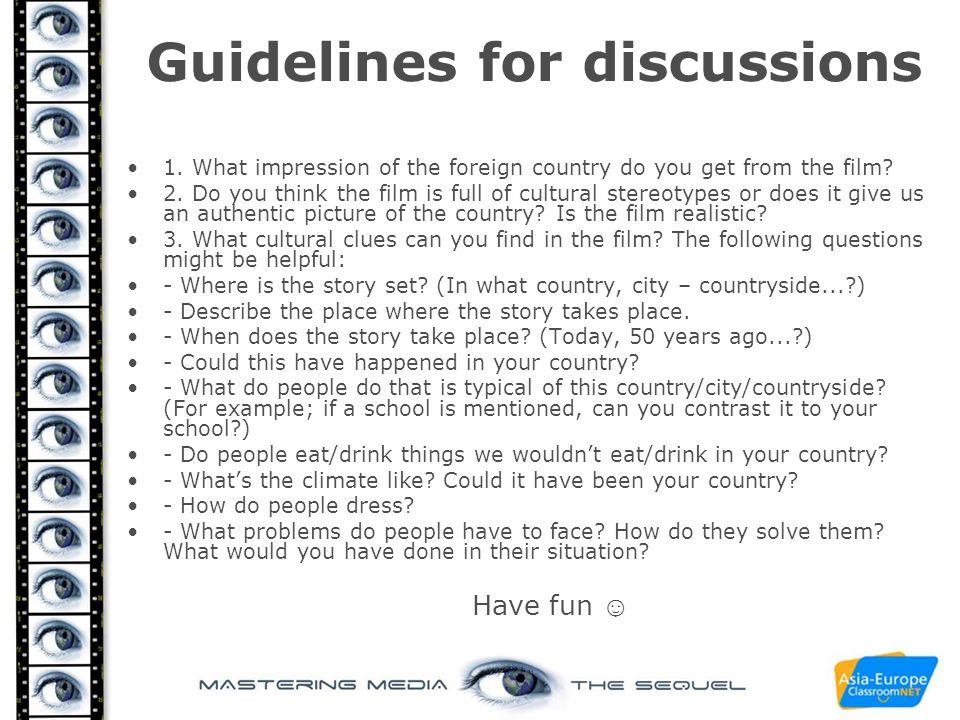 Guidelines for discussions 1. What impression of the foreign country do you get from the film? 2. Do you think the film is full of cultural stereotype