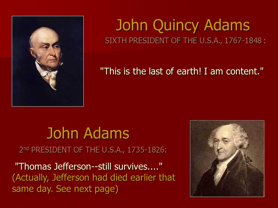 John Adams John Quincy Adams SIXTH PRESIDENT OF THE U.S.A., 1767-1848 SIXTH PRESIDENT OF THE U.S.A., 1767-1848 : 2 nd PRESIDENT OF THE U.S.A., 1735-18