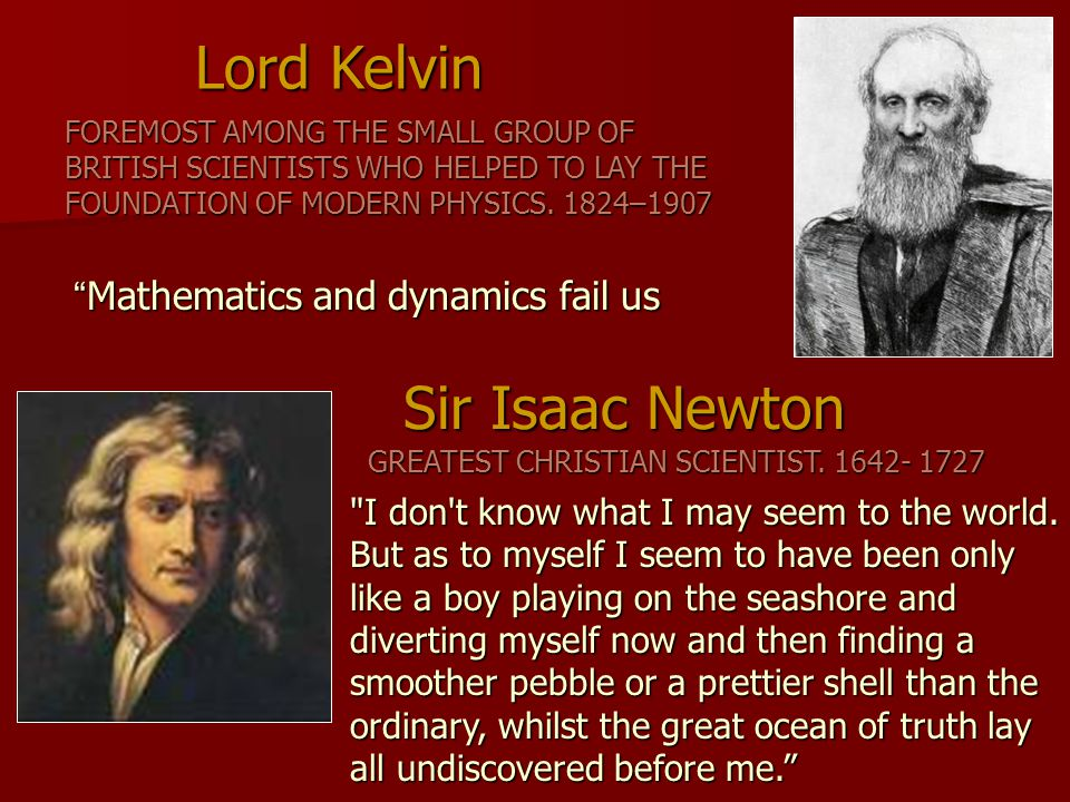 """Mathematics and dynamics fail us Lord Kelvin FOREMOST AMONG THE SMALL GROUP OF BRITISH SCIENTISTS WHO HELPED TO LAY THE FOUNDATION OF MODERN PHYSICS."