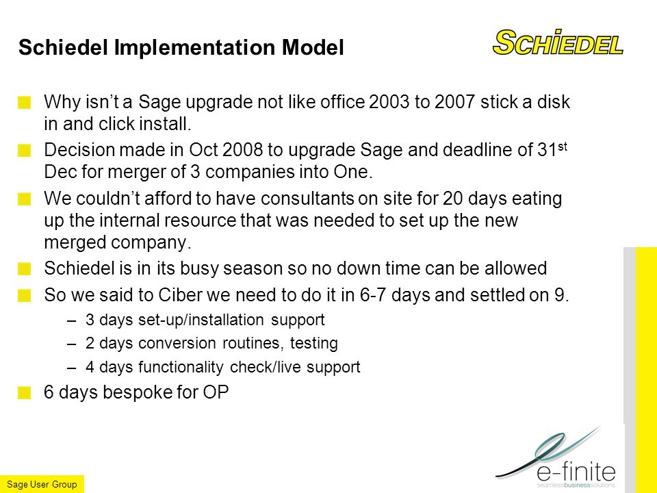 Sage User Group Schiedel Implementation Model Why isn't a Sage upgrade not like office 2003 to 2007 stick a disk in and click install.