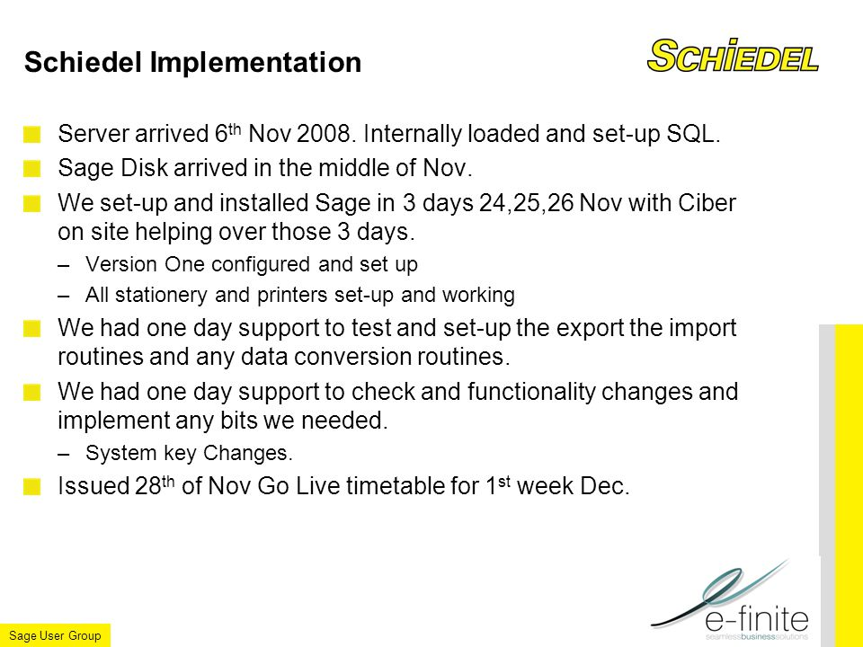 Sage User Group Schiedel Implementation Server arrived 6 th Nov 2008.