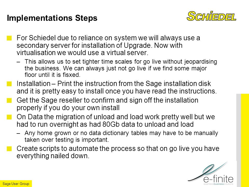 Sage User Group Implementations Steps For Schiedel due to reliance on system we will always use a secondary server for installation of Upgrade.