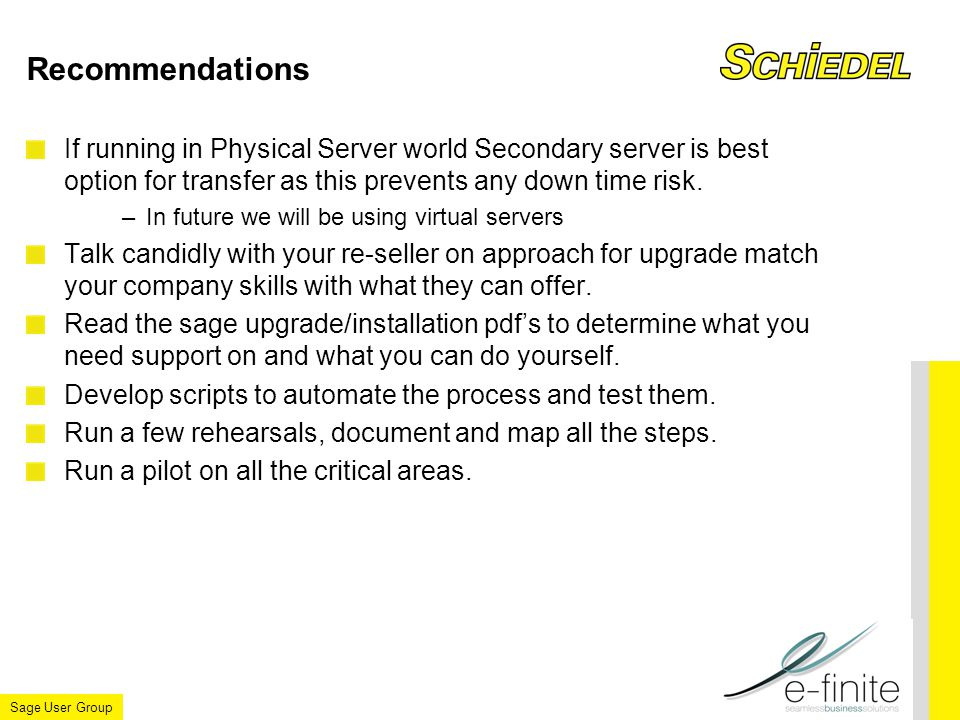 Sage User Group Recommendations If running in Physical Server world Secondary server is best option for transfer as this prevents any down time risk.