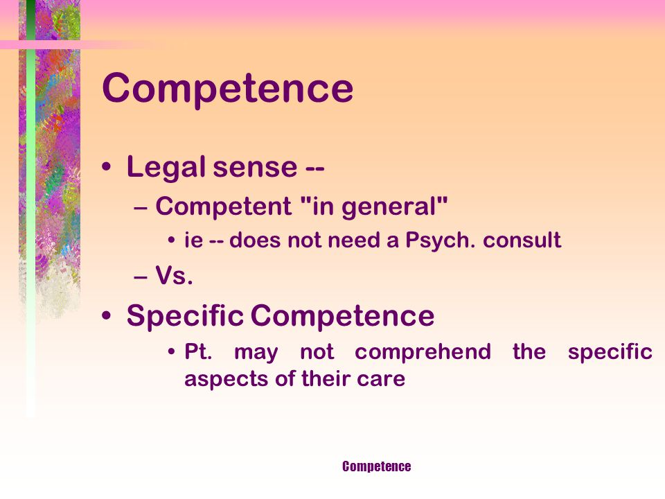 Consent Involves four elements: Competence Disclosure Understanding Voluntariness