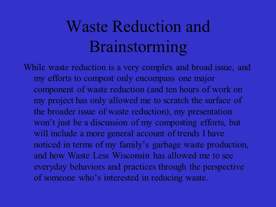 The value of composting One way one can turn their otherwise worthless garbage into something valuable is through composting the organic waste.