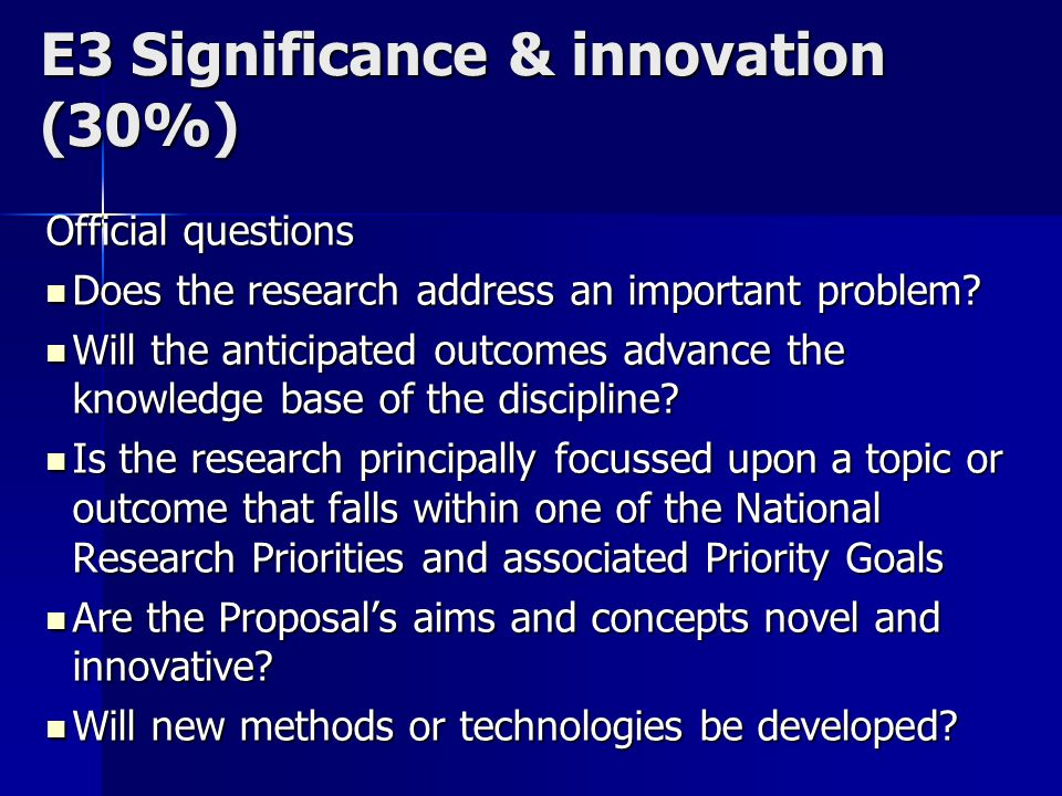 E3 Significance & innovation (30%) Official questions Does the research address an important problem.