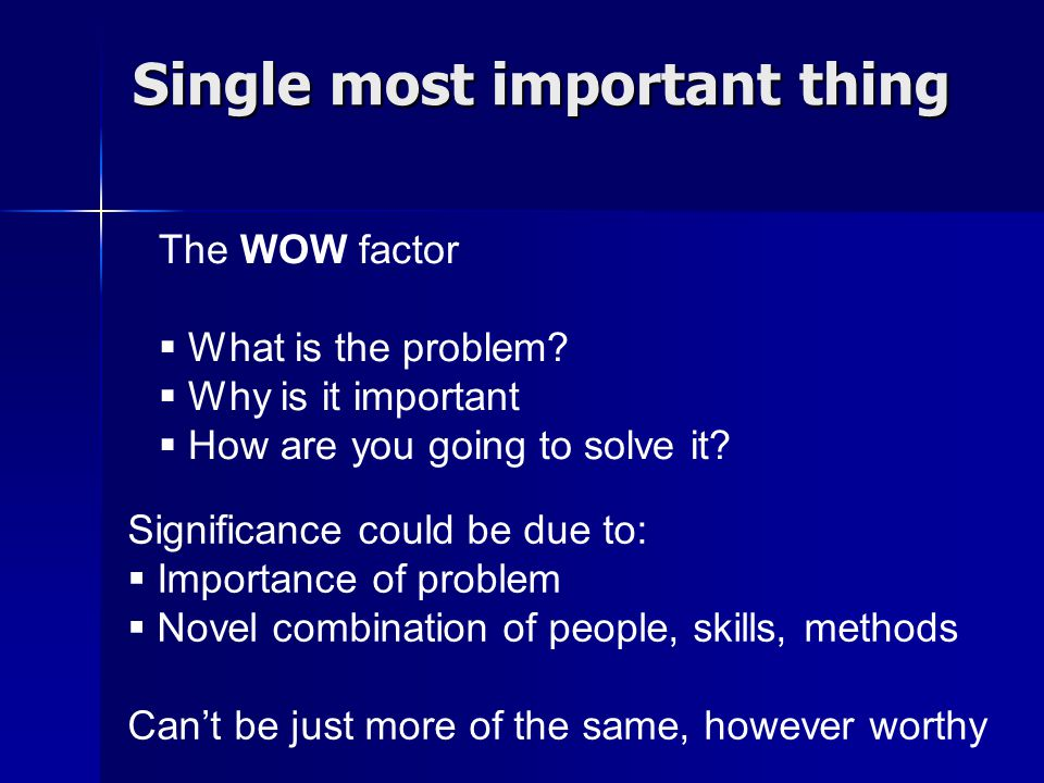 Single most important thing The WOW factor  What is the problem.