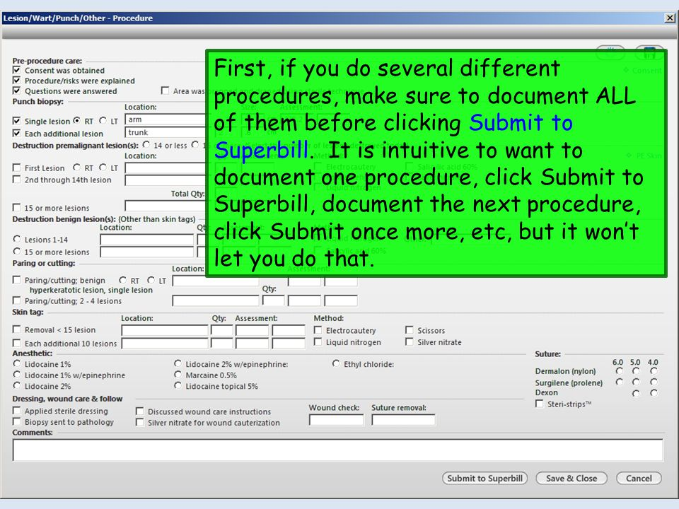 First, if you do several different procedures, make sure to document ALL of them before clicking Submit to Superbill.