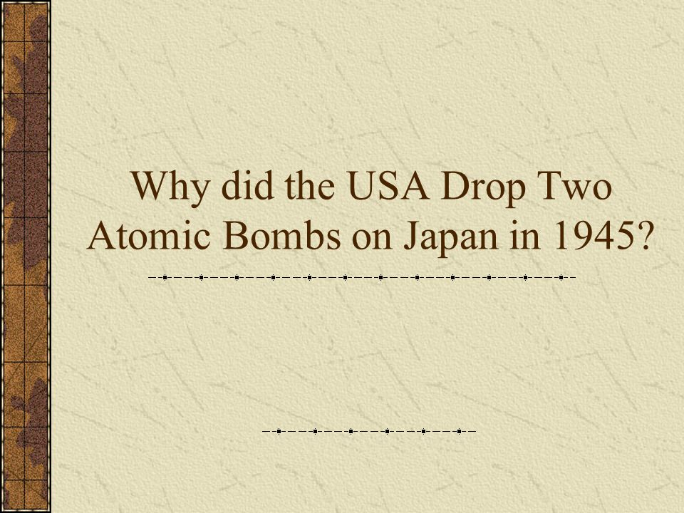 The Atomic Bombing of Japan On 6 th August 1945 the Americans dropped the world's first atomic bomb on Hiroshima, a military base.