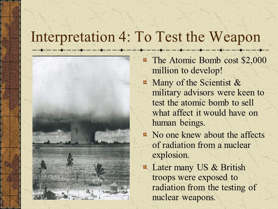 Interpretation 4: To Test the Weapon A demonstration of the bomb might best be made on the desert or on a barren island.