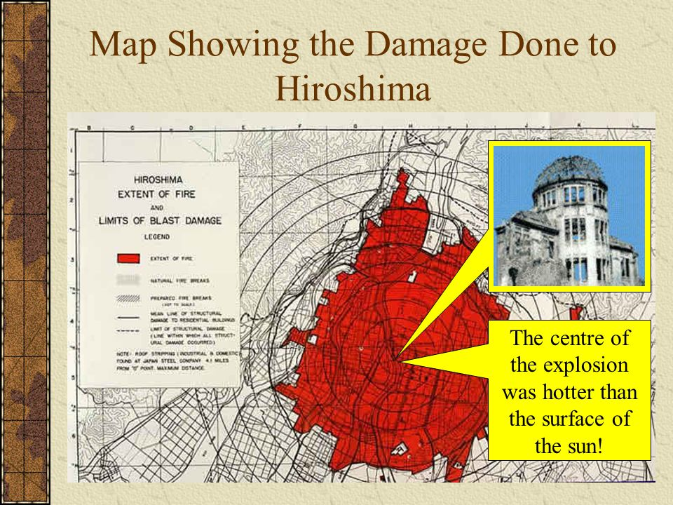 Map Showing the Damage Done to Hiroshima The centre of the explosion was hotter than the surface of the sun!