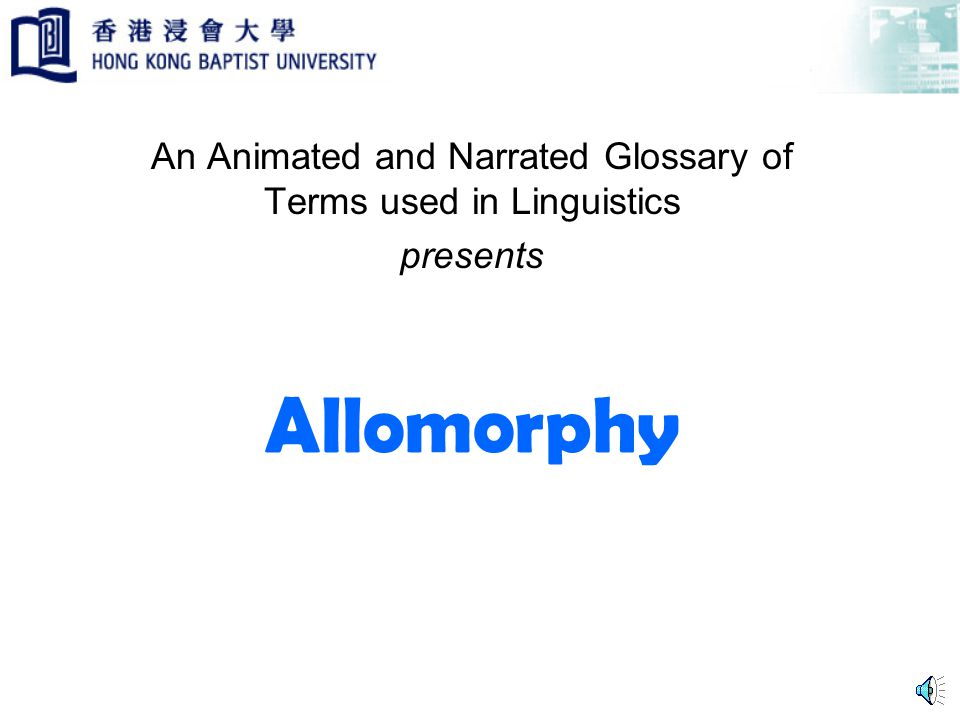 Allomorphy An Animated and Narrated Glossary of Terms used in Linguistics presents
