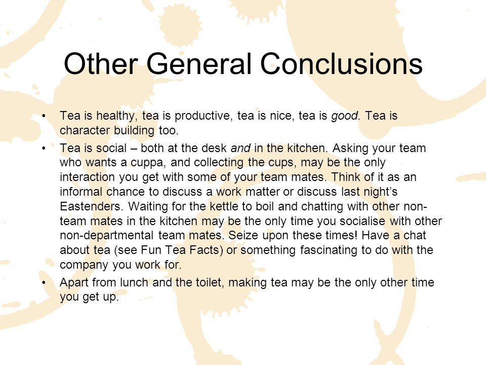 Main Conclusions The study results clearly show that 'James' made the most cups of tea, followed by 'Barnaby', then closely by 'Chris' and 'Halmat'.