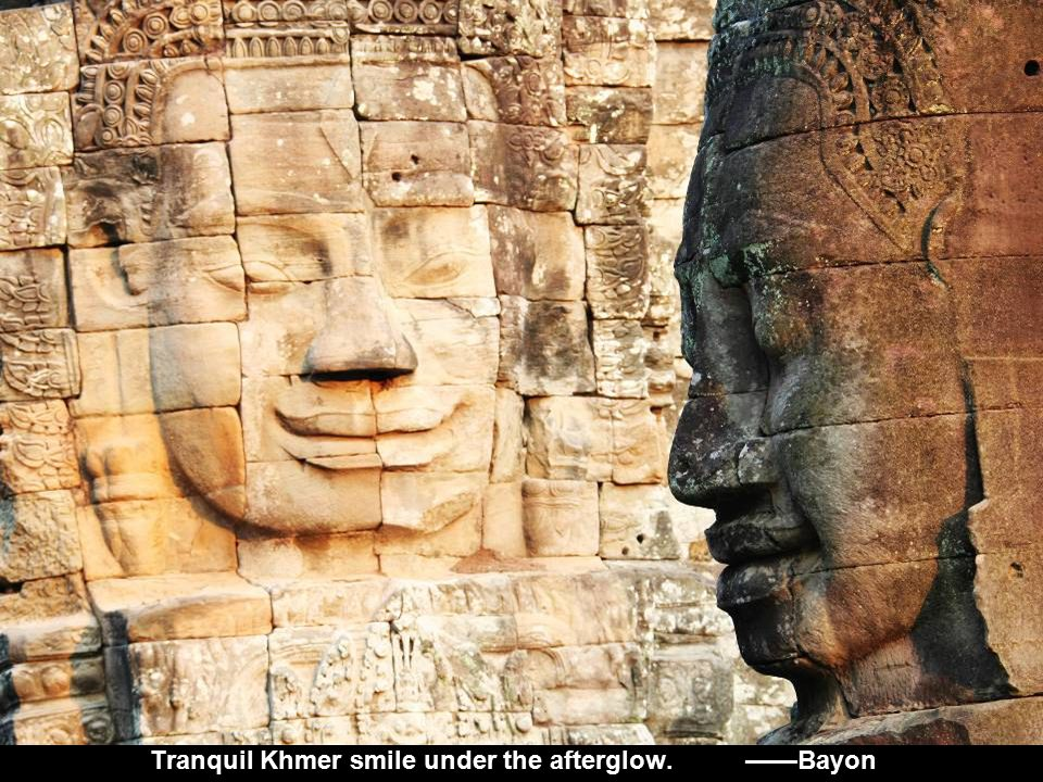 Tranquil Khmer smile under the afterglow. ——Bayon