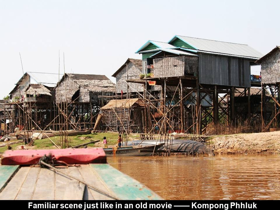 Familiar scene just like in an old movie —— Kompong Phhluk