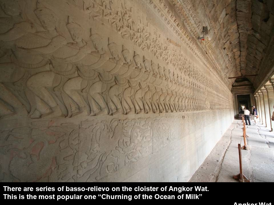 There are series of basso-relievo on the cloister of Angkor Wat.