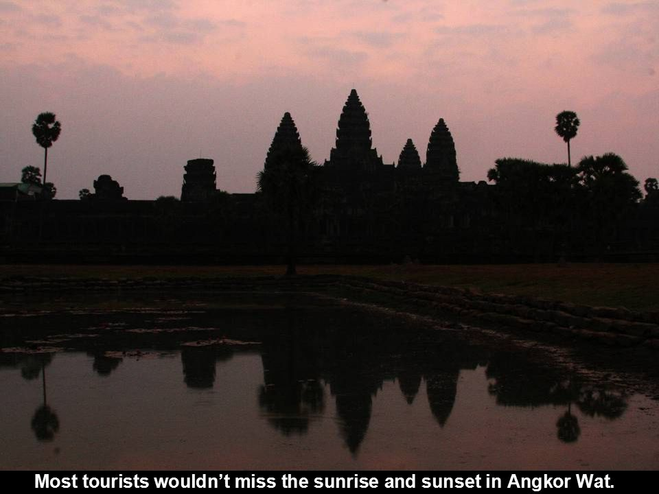 Most tourists wouldn't miss the sunrise and sunset in Angkor Wat.