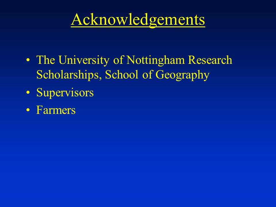 Acknowledgements The University of Nottingham Research Scholarships, School of Geography Supervisors Farmers