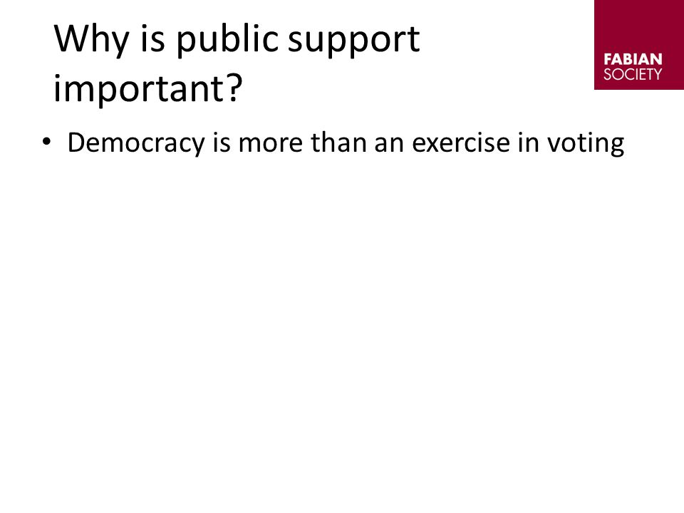 Democracy is more than an exercise in voting Unpopular policies are vulnerable to opposition and ripe for U-turns Why is public support important?
