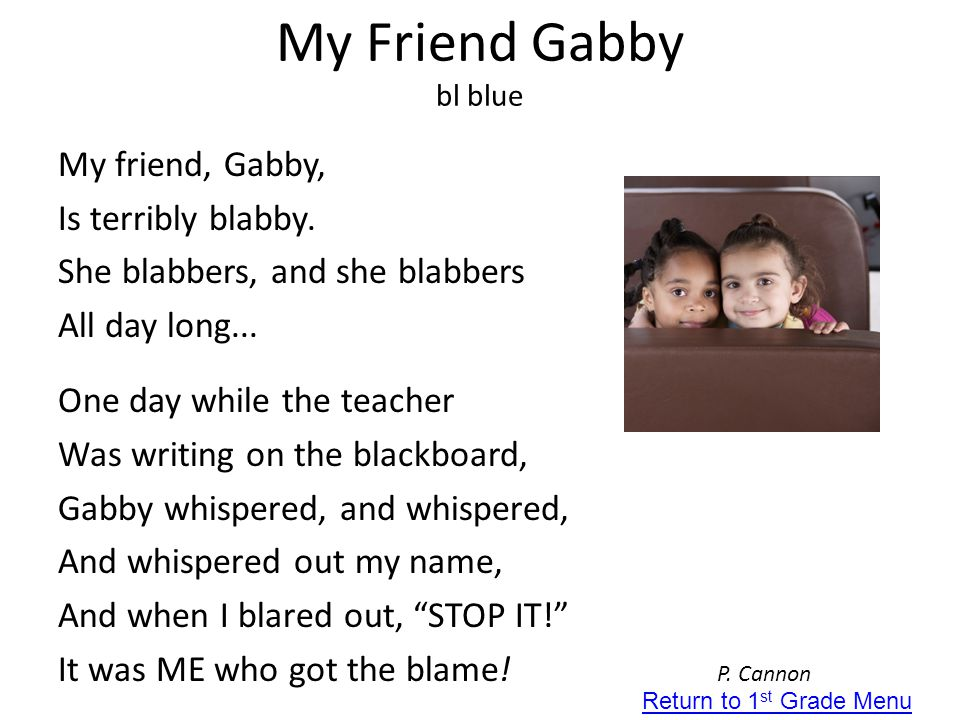 My Friend Gabby bl blue My friend, Gabby, Is terribly blabby. She blabbers, and she blabbers All day long... One day while the teacher Was writing on