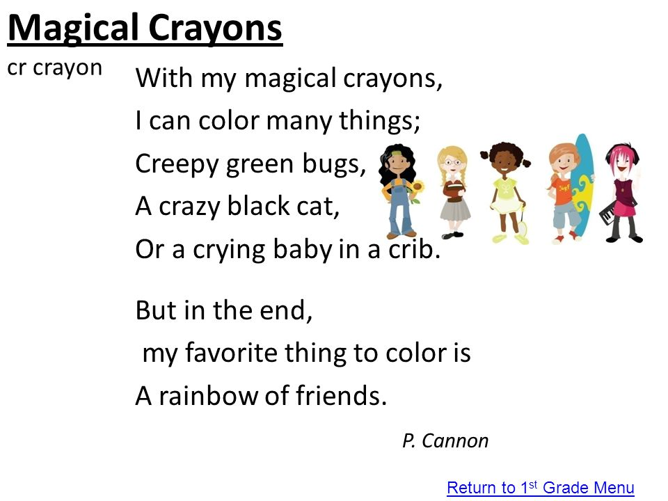Magical Crayons cr crayon With my magical crayons, I can color many things; Creepy green bugs, A crazy black cat, Or a crying baby in a crib. But in t