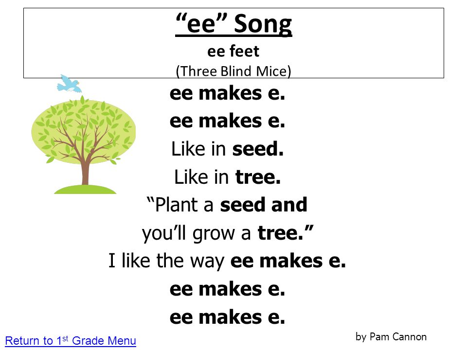 """""""ee"""" Song ee feet (Three Blind Mice) ee makes e. Like in seed. Like in tree. """"Plant a seed and you'll grow a tree."""" I like the way ee makes e. ee make"""
