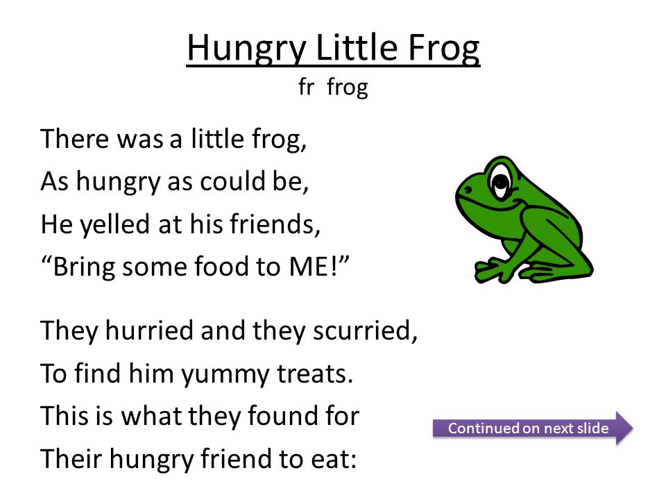 """Hungry Little Frog fr frog There was a little frog, As hungry as could be, He yelled at his friends, """"Bring some food to ME!"""" They hurried and they sc"""