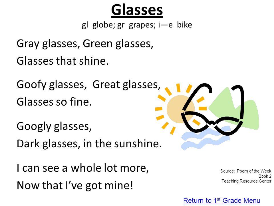 Glasses gl globe; gr grapes; i—e bike Gray glasses, Green glasses, Glasses that shine. Goofy glasses, Great glasses, Glasses so fine. Googly glasses,
