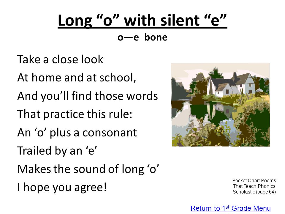 """Long """"o"""" with silent """"e"""" o—e bone Take a close look At home and at school, And you'll find those words That practice this rule: An 'o' plus a consonan"""
