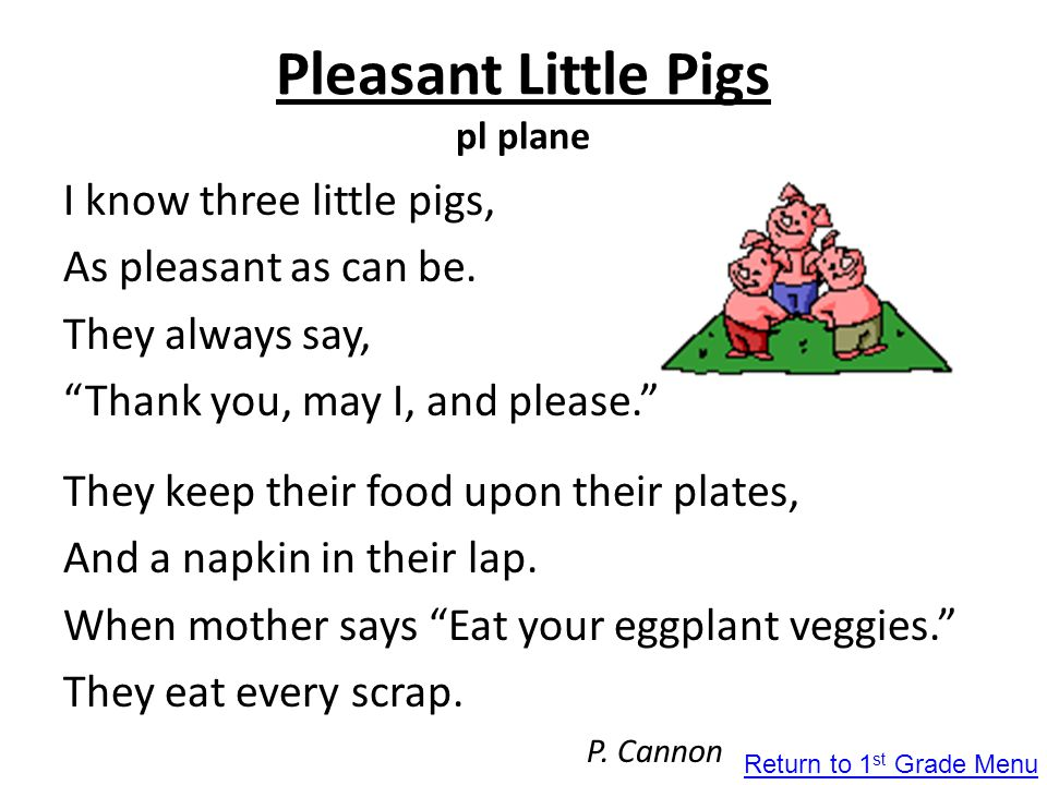 """Pleasant Little Pigs pl plane I know three little pigs, As pleasant as can be. They always say, """"Thank you, may I, and please."""" They keep their food u"""
