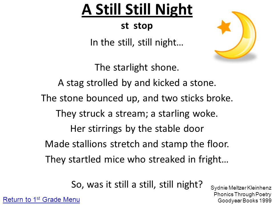 A Still Still Night st stop In the still, still night… The starlight shone. A stag strolled by and kicked a stone. The stone bounced up, and two stick