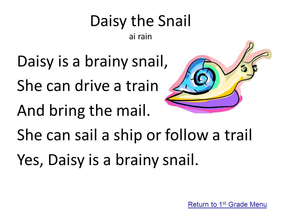 Daisy the Snail ai rain Daisy is a brainy snail, She can drive a train And bring the mail. She can sail a ship or follow a trail Yes, Daisy is a brain