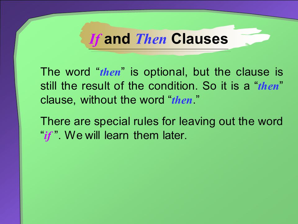 """The word """" then """" is optional, but the clause is still the result of the condition. So it is a """" then """" clause, without the word """" then."""" There are sp"""