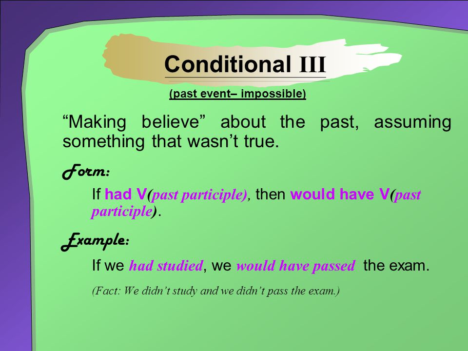 """""""Making believe"""" about the past, assuming something that wasn't true. Form: If had V (past participle), then would have V (past participle). Example:"""