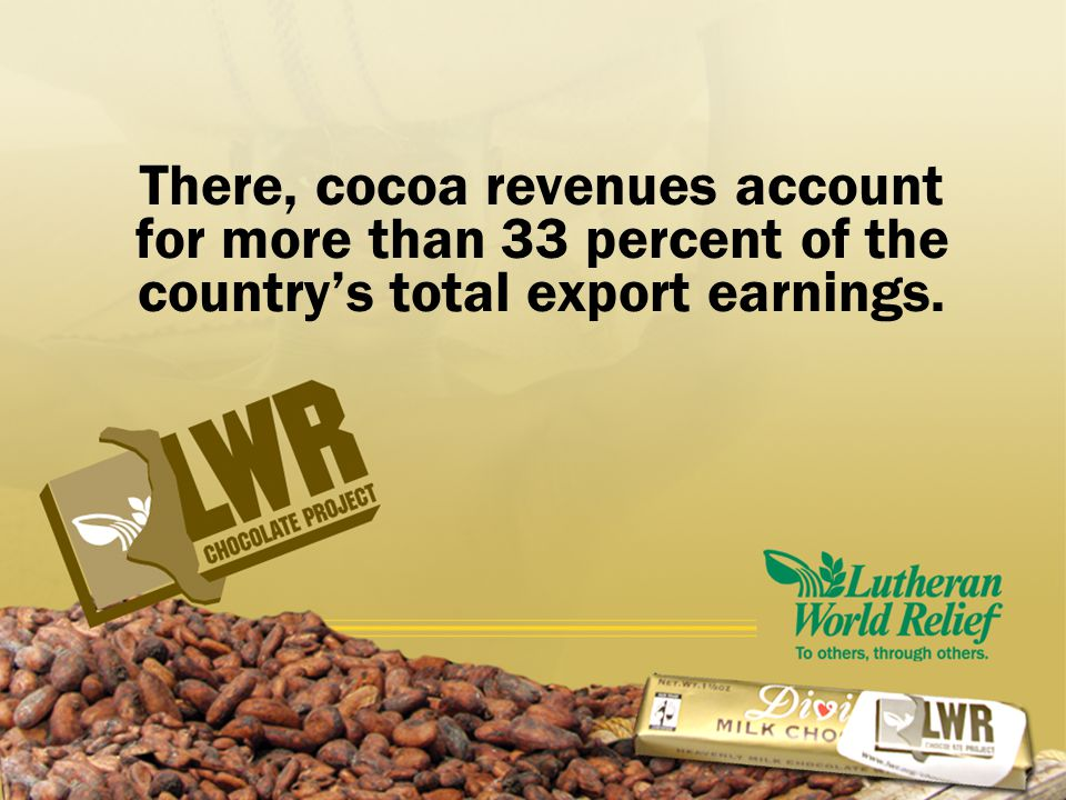 There, cocoa revenues account for more than 33 percent of the country's total export earnings.