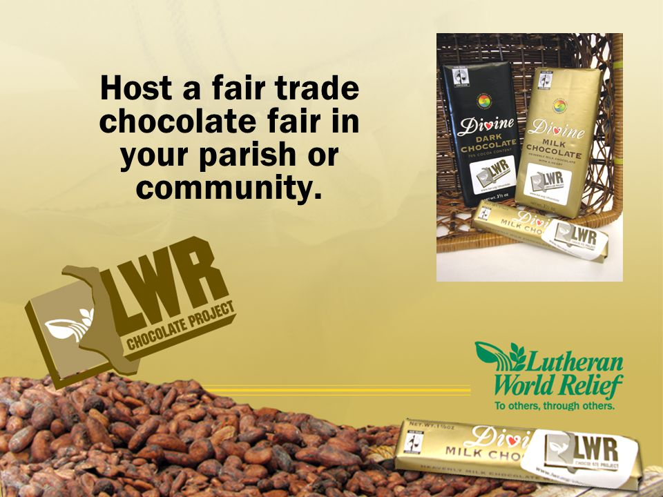 Host a fair trade chocolate fair in your parish or community.