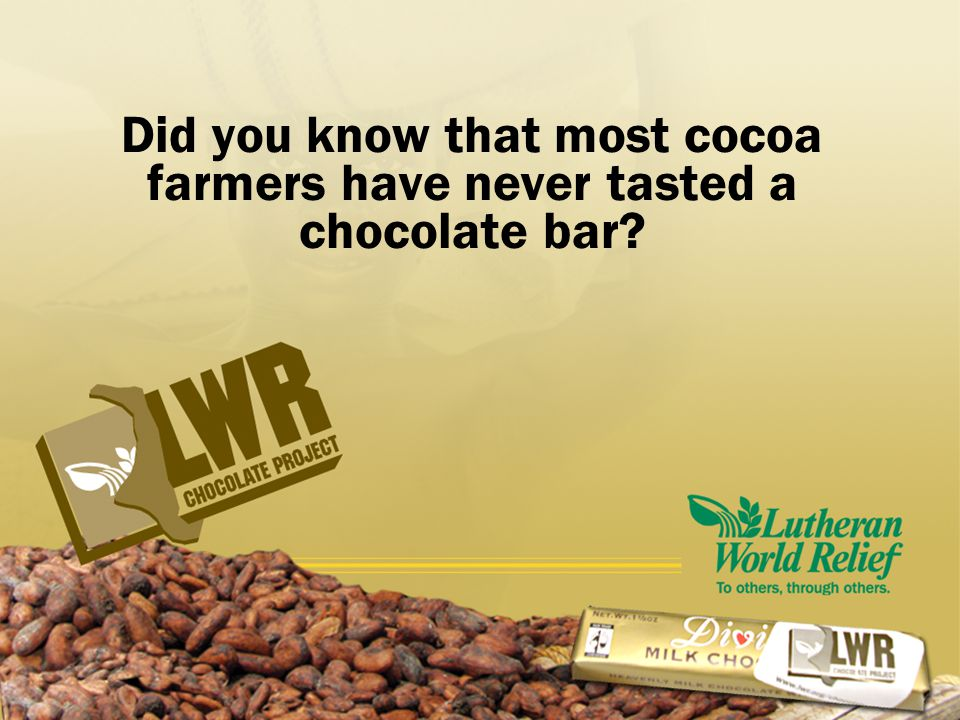 Did you know that most cocoa farmers have never tasted a chocolate bar